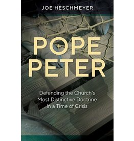 Catholic Answers Pope Peter - Defending the Church's Most Distinctive Doctrine in a Time of Crisis Paperback