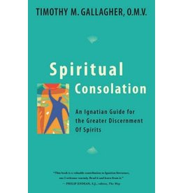 Crossroads Publishing Spiritual Consolation: An Ignatian Guide for Greater Discernment of Spirits