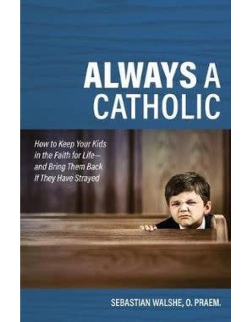 Catholic Answers Always a Catholic by Sebastian Walshe O. Praem.