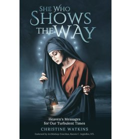 Queen of Peace Media She Who Shows the Way: Heaven's Messages for Our Turbulent