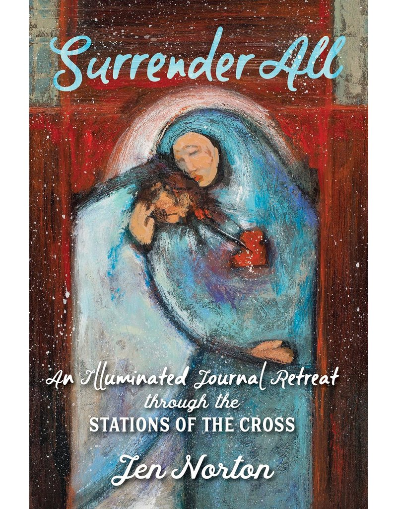 Ave Maria Press Surrender All: An Illuminated Journal Retreat through the Stations of the Cross