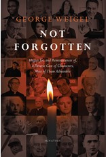 Ignatius Press Not Forgotten: Elegies for, and Reminiscences of, a Diverse Cast of Characters, Most of Them Admirable