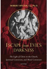 Ignatius Press Escape From Evil's Darkness The Light of Christ in the Church, Spiritual Conversion, and Moral Conversion