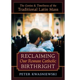 Angelico Press Reclaiming Our Roman Catholic Birthright: The Genius and Timeliness of the Traditional Latin Mass