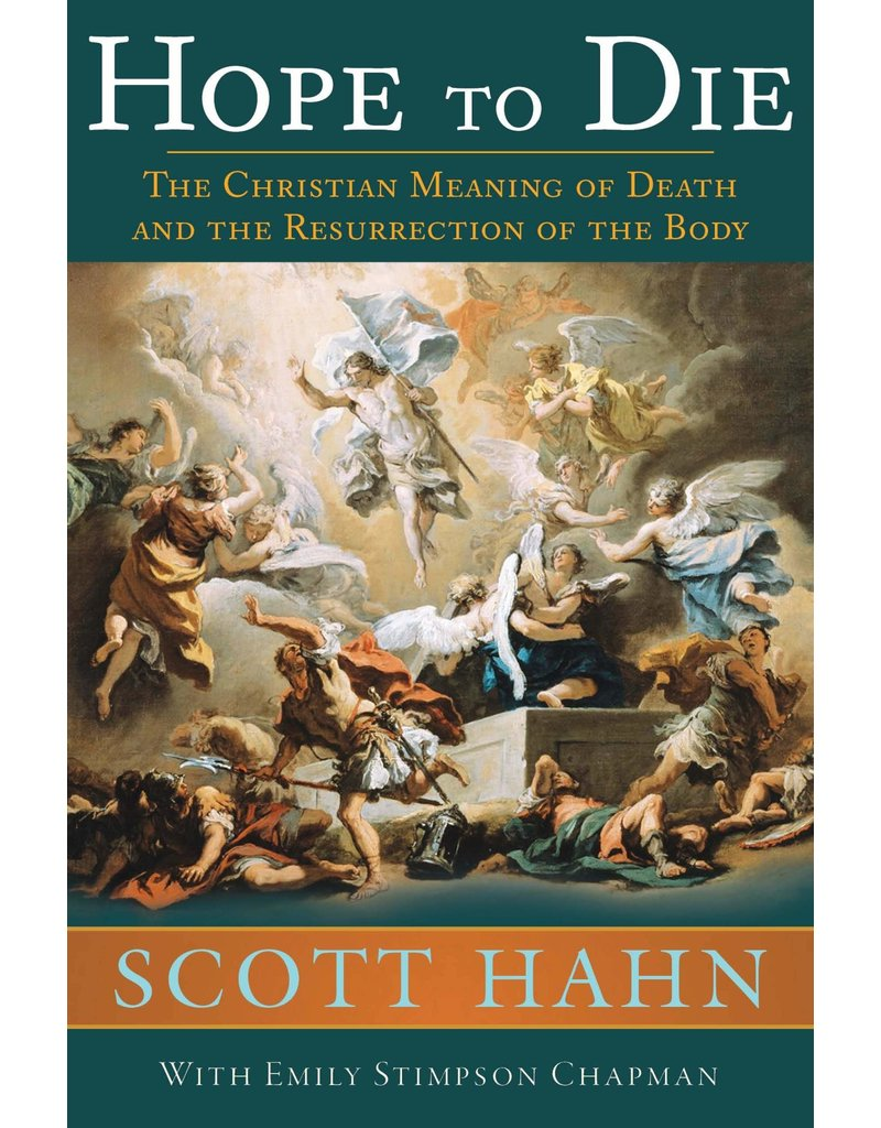 Emmaus Road Publishing Hope to Die: The Christian Meaning of Death and the Resurrection of the Body