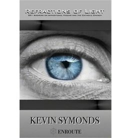 Enroute Refractions of Light: 201 Answers on Apparitions, Visions and the Catholic Church by Kevin Symonds