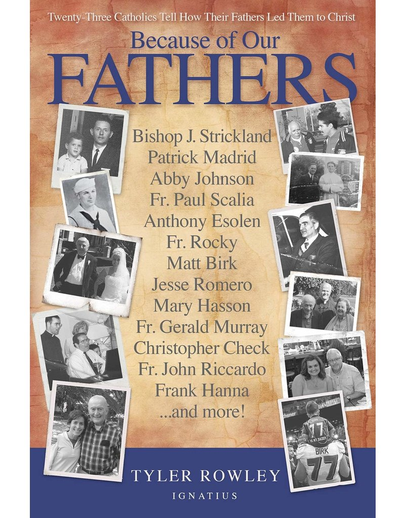 Ignatius Press Because of Our Fathers: Twenty-three Catholics Tell How Their Fathers Led Them to Christ by Tyler Rowley