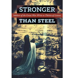 Angelico Press Stronger than Steel: Soldiers of the Great War Write to Thérèse of Lisieux