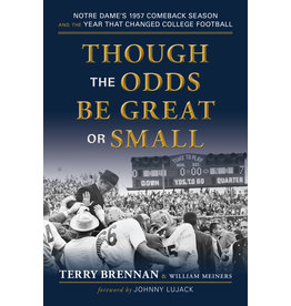 Loyola Press Though the Odds Be Great or Small: Notre Dame's 1957 Comeback Season and the Year That Changed College Football