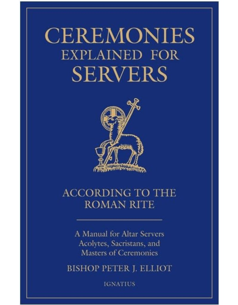 Ignatius Press Ceremonies Explained for Servers: A Manual for Altar Servers, Acolytes, Sacristans, and Masters of Ceremonies
