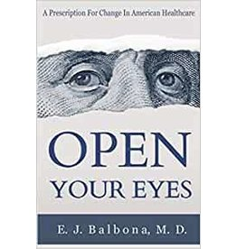 Independently published Open Your Eyes, A Prescription for Change in American Healthcare