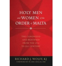 Holy Men and Women of the Order of Malta: The Canonized and Beatified from the Twelfth to the Twenty-First Century