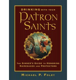 Ignatius Press Drinking with Your Patron Saints: The Sinner's Guide to Honoring Namesakes and Protectors