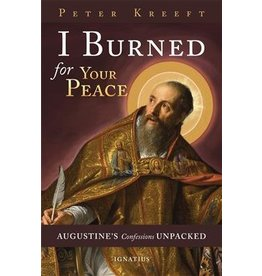 Ignatius Press I Burned for Your Peace: Augustine's Confessions Unpacked