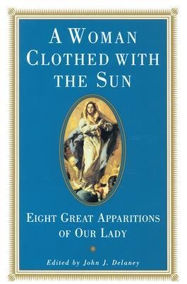 Ignatius Press A Woman Clothed with the Sun: Eight Great Apparitions of Our Lady