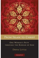 Ignatius Press From Islam to Christ One Woman's Path through the Riddles of God