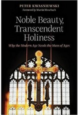 Angelico Press Noble Beauty, Trancendent Holiness - Why the Modern Age Needs the Mass of Ages