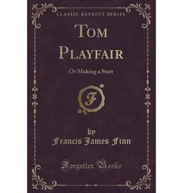 Spring Arbor Tom Playfair: Or Making a Start (Classic Reprint)