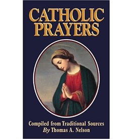 Catholic Prayers: Compiled from Traditional Sources by Thomas Nelson