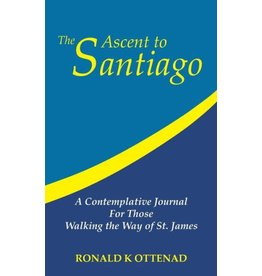Rooted Soul The Ascent to Santiago: A Contemplative Guide for Those Walking The Way of St. James