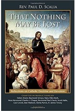 Ignatius Press That Nothing May Be Lost: Reflections on Catholic Doctrine and Devotion