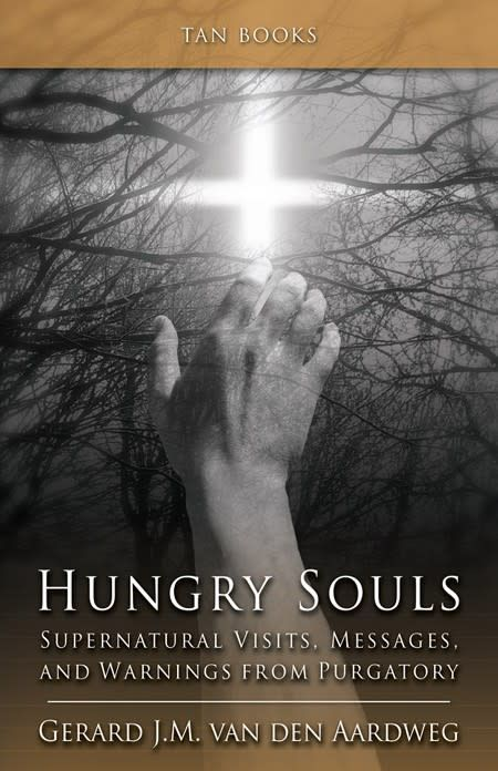 Tan Books Hungry Souls: Supernatural Visits, Messages, And Warnings From Purgatory