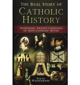 Catholic Answers The Real Story of Catholic History: Answering Twenty Centuries of Anti-Catholic Myths