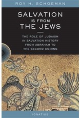 Ignatius Press Salvation Is from the Jews: The Role of Judaism in Salvation History from Abraham to the Second Coming
