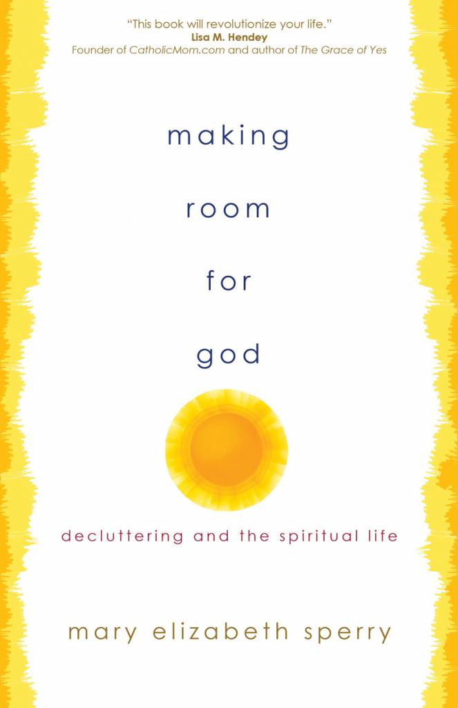 Ave Maria Press Making Room For God: Decluttering and the Spiritual Life