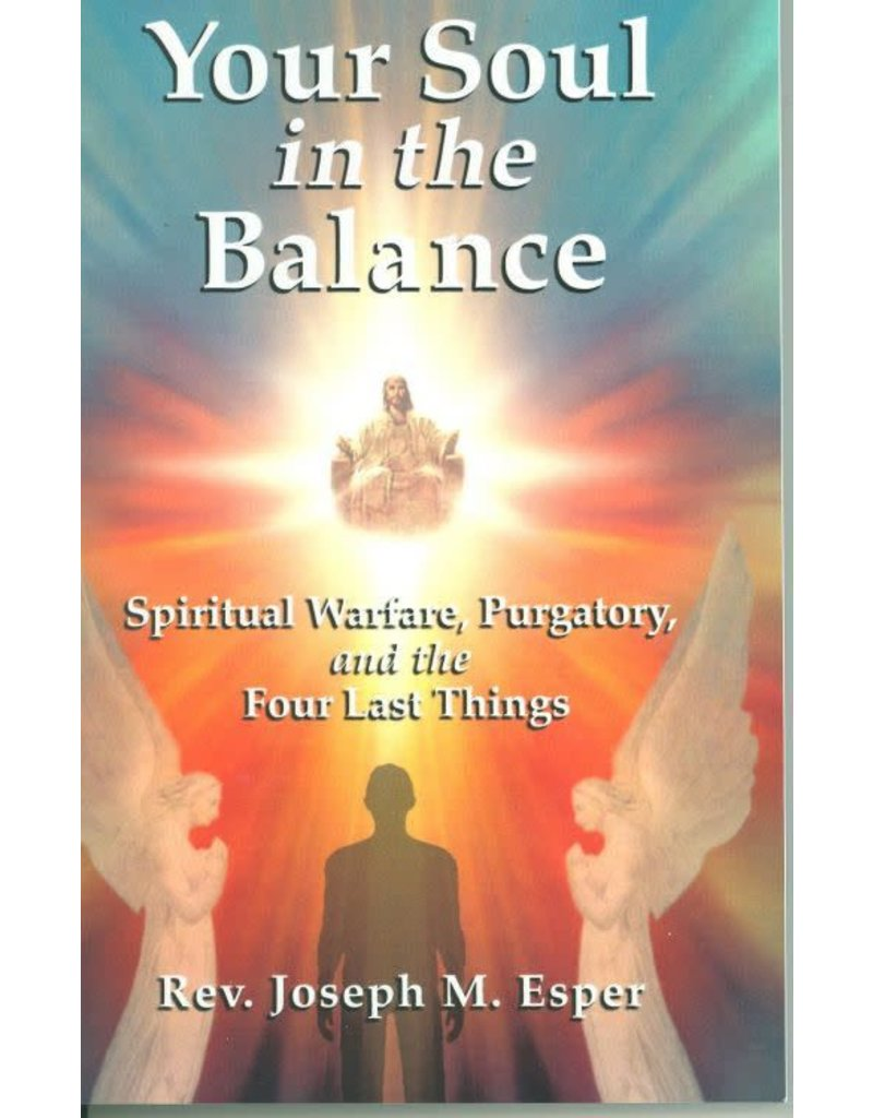 Queenship Publishing Your Soul in the Balance: Spiritual Warfare, Purgatory, and the Four Last Things
