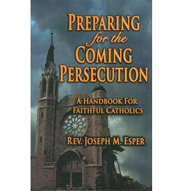 Queenship Publishing Preparing for the Coming Persecution: A Handbook for Faithful Catholics