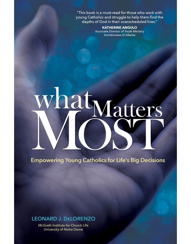 Ave Maria Press What Matters Most: Empowering Young Catholics for Life's Big Decisions