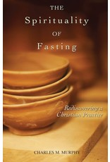 Ave Maria Press The Spirituality of Fasting