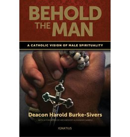 Ignatius Press Behold the Man: A Catholic Vision of Male Spirituality
