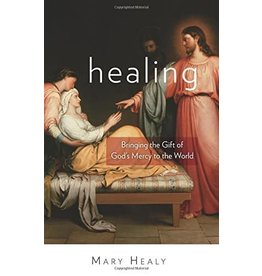 Our Sunday Visitor Healing: Bringing the Gift of God's Mercy to the World