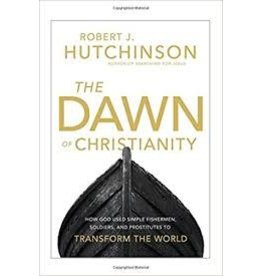 Thomas Nelson The Dawn of Christianity: How God Used Simple Fishermen, Soldiers, and Prostitutes to Transform the World