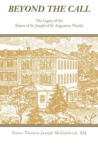 Xlibris Beyond the Call: The Legacy of the Sisters of St. Joseph of St. Augustine, Florida