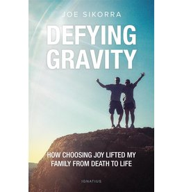 Ignatius Press Defying Gravity: How Choosing Joy Lifted My Family from Death to Life