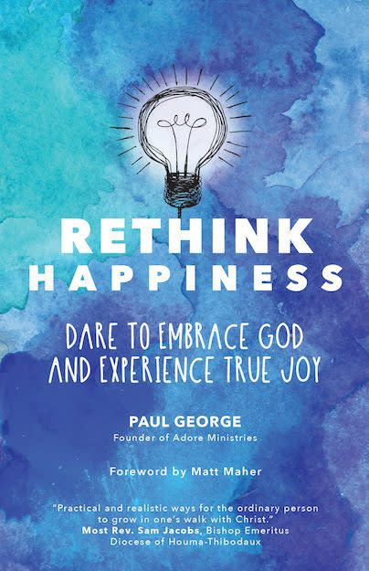 Ave Maria Press Rethink Happiness: Dare to Embrace God and to Experience True Happiness,