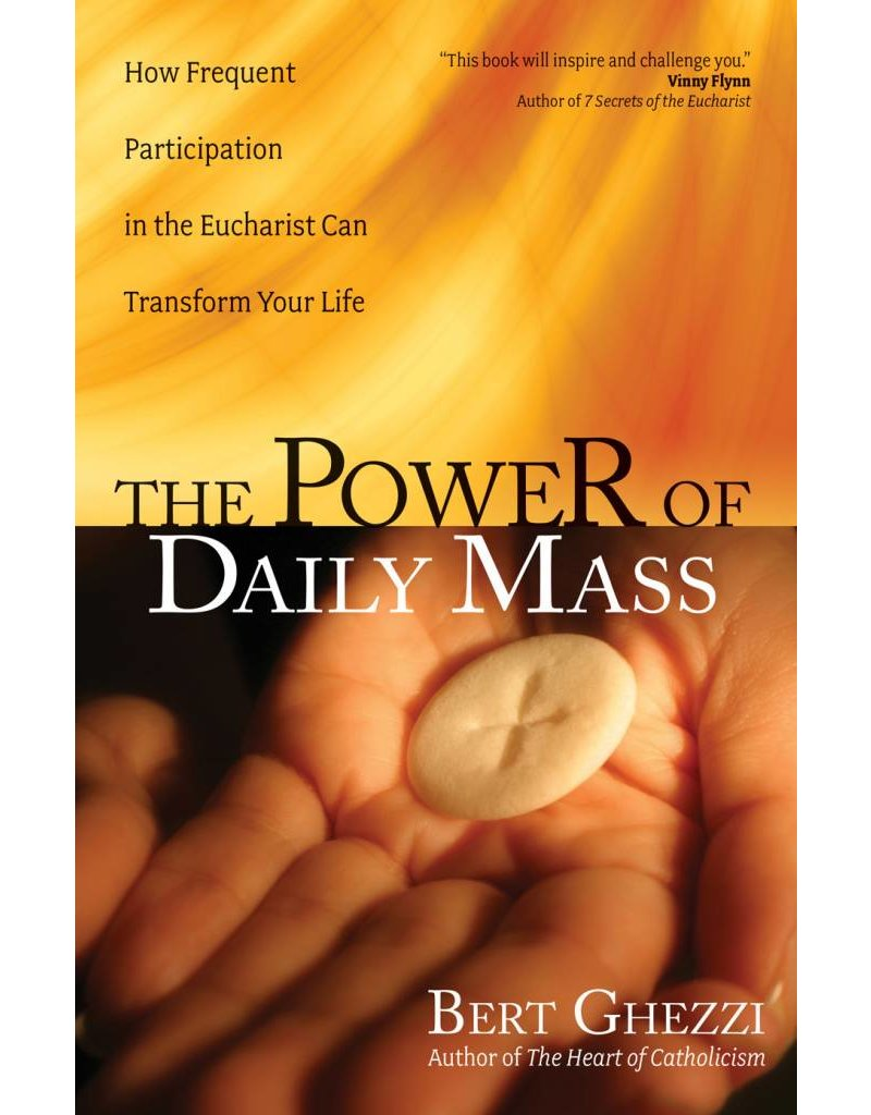 Ave Maria Press The Power of Daily Mass: How Frequent Participation in the Eucharist Can Transform Your Life