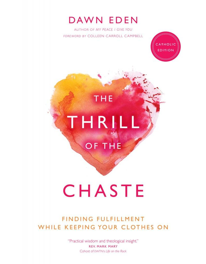 Ave Maria Press The Thrill of the Chaste (Catholic Edition): Finding Fulfillment While Keeping Your Clothes On
