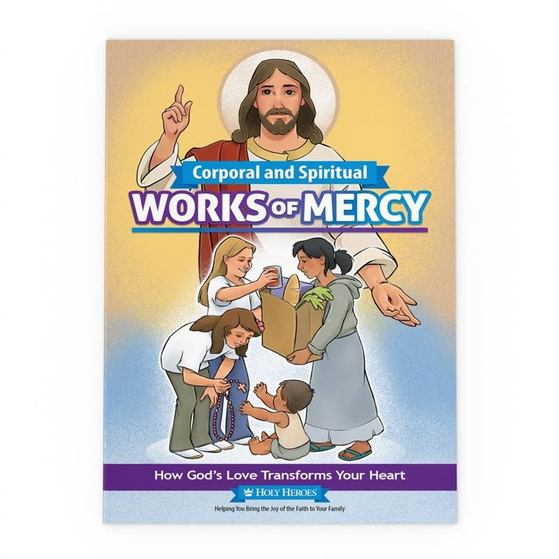 Holy Heroes Corporal and Spiritual Works of Mercy