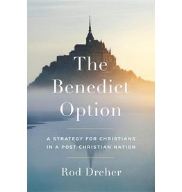 Sentinel The Benedict Option: A Strategy for Christians in a Post-Christian Nation