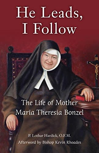 Our Sunday Visitor He Leads, I Follow: The Life of Mother Maria Theresia Bonzel