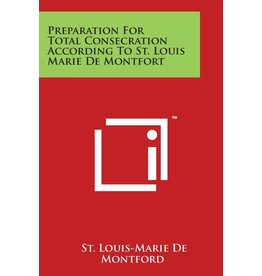 Literary Licensing Preparation for Total Consecration According to St. Louis Marie DeMontfort