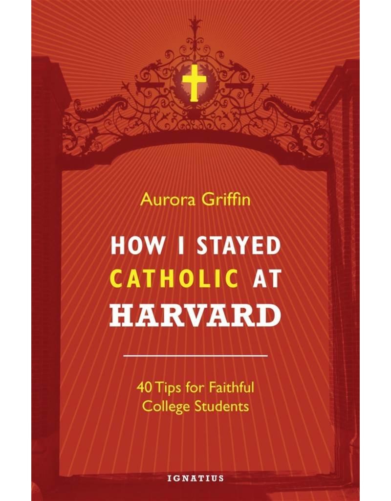 Ignatius Press How I Stayed Catholic at Harvard: 40 Tips for Faithful College Students