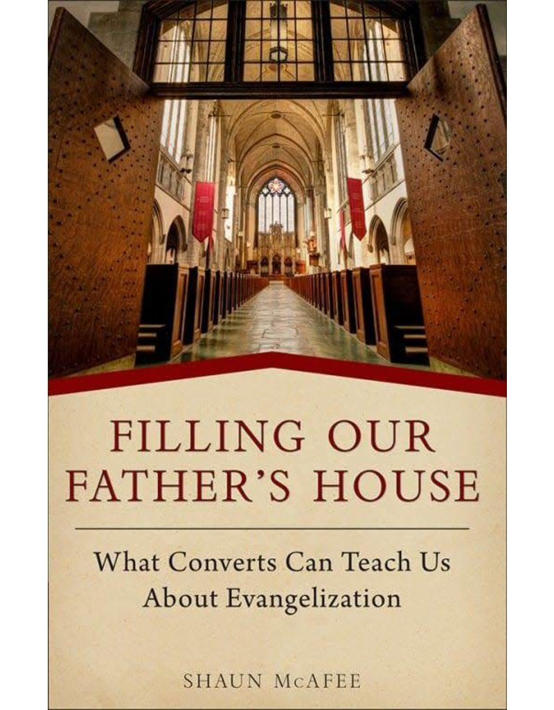 Sophia Institute Press Filling Our Father's House: What Converts Can Teach Us about Evangelization