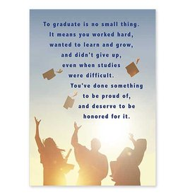 The Printery House To Graduate Is No Small Thing General Graduation Congratulations Card
