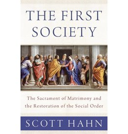 Emmaus Road Publishing The First Society: The Sacrament of Matrimony and the Restoration of the Social Order