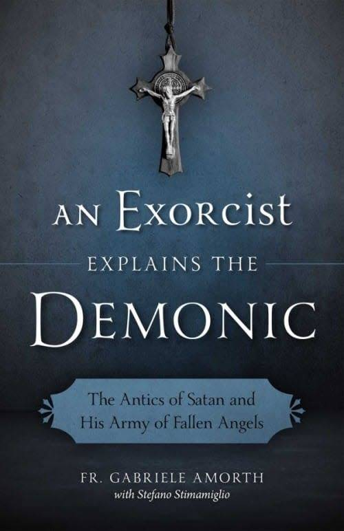 Sophia Institute Press An Exorcist Explains the Demonic: The Antics of Satan and His Army of Fallen Angels